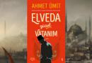 Elveda Güzel Vatanım: Ahmet Ümit'in Kaleminden Tarihi Bir Roman