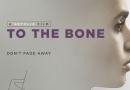 Kemiklerine Kadar (To The Bone) Filmi Üzerine Psikolojik Bir Bakış Açısı